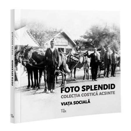 Foto Splendid: Colectia Costica Acsinte, Vol. I - Viata Sociala