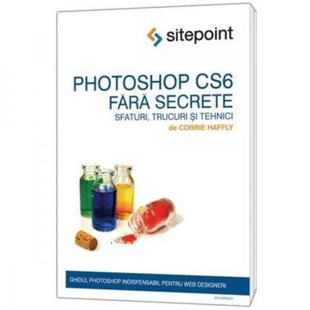 Photoshop CS6 fara secrete - Corrie Haffly