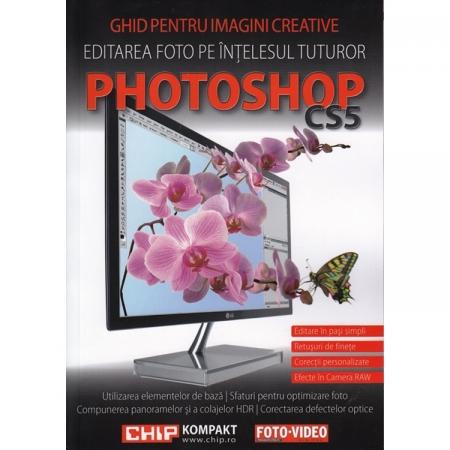 Photoshop CS5 - Editarea foto pe intelesul tuturor